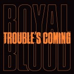 "Royal Blood - Trouble's Coming (Limited Edition, 7"" Vinyl Single)"